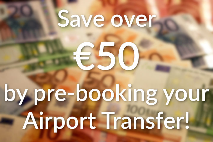 Save over €50 by pre-booking your Airport Transfer